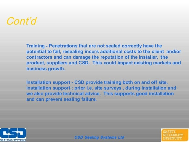Cont'dTraining - Penetrations that are not sealed correctly have thepotential to fail, resealing incurs additional costs t...