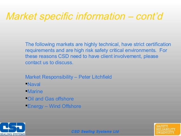 Market specific information – cont'dThe following markets are highly technical, have strict certificationrequirements and ...