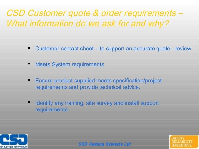 CSD Customer quote & order requirements –What information do we ask for and why? Customer contact sheet – to support an a...