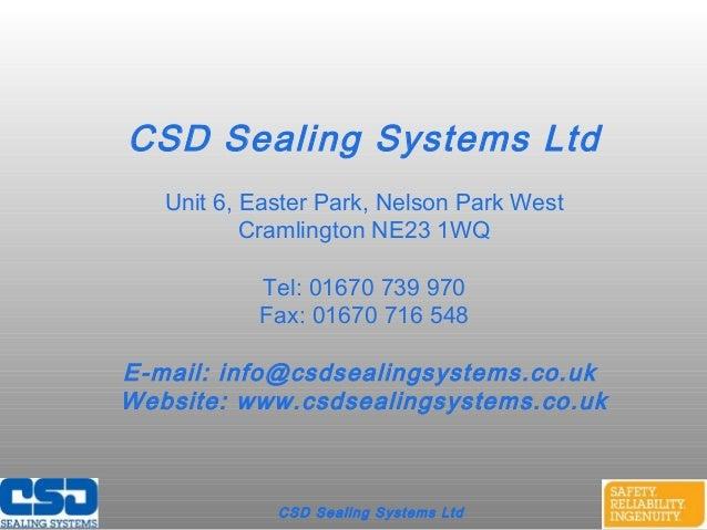 CSD Sealing Systems LtdCSD Sealing Systems LtdUnit 6, Easter Park, Nelson Park WestCramlington NE23 1WQTel: 01670 739 970F...