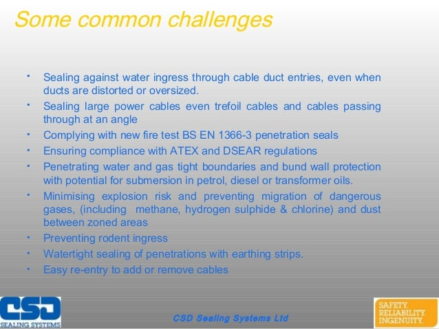 CSD Sealing Systems LtdSome common challenges Sealing against water ingress through cable duct entries, even whenducts ar...