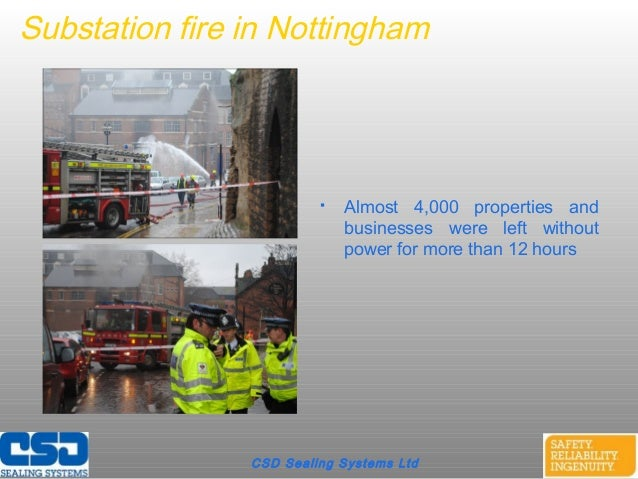 CSD Sealing Systems LtdSubstation fire in Nottingham Almost 4,000 properties andbusinesses were left withoutpower for mor...