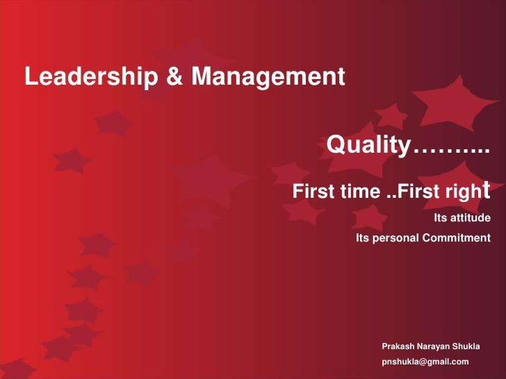 Leadership & Management<br />Quality……....<br />First time ..First right<br />Its attitude<br />Its personal Commitment   ...
