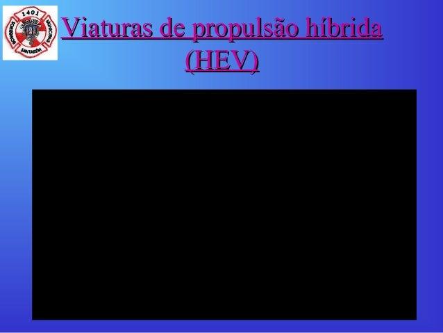 Viaturas de propulsão híbridaViaturas de propulsão híbrida(HEV)(HEV)