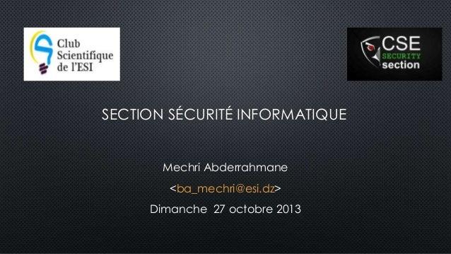 SECTION SÉCURITÉ INFORMATIQUE Mechri Abderrahmane <ba_mechri@esi.dz> Dimanche 27 octobre 2013
