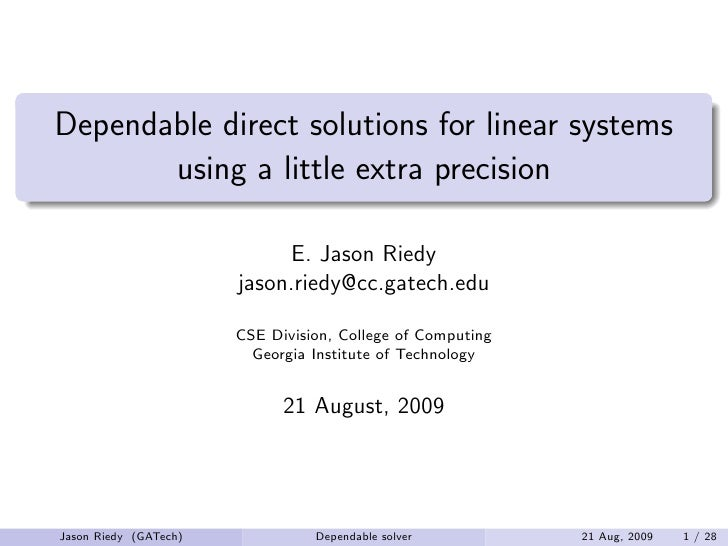 Dependable direct solutions for linear systems        using a little extra precision                              E. Jason...