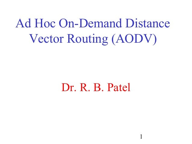 Ad Hoc On-Demand Distance  Vector Routing (AODV)       Dr. R. B. Patel                         1
