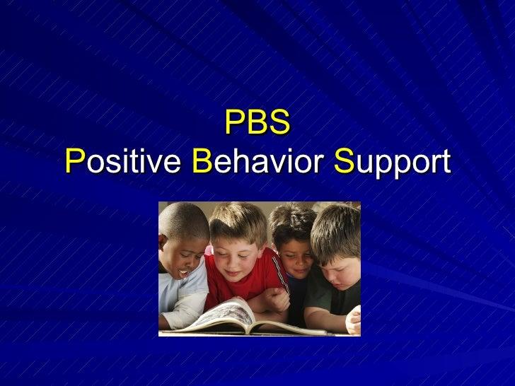 PBS P ositive  B ehavior  S upport