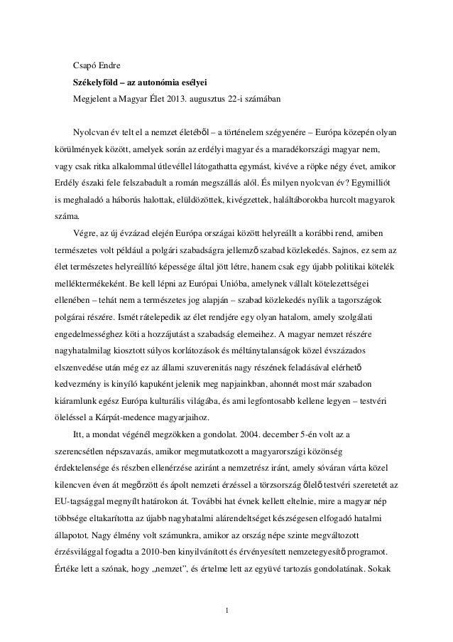 Csapó Endre Székelyföld – az autonómia esélyei Megjelent a Magyar Élet 2013. augusztus 22-i számában Nyolcvan év telt el a...