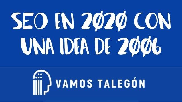 #vamostalegÓn @mjcachon SEO en 2020 con una idea de 2006
