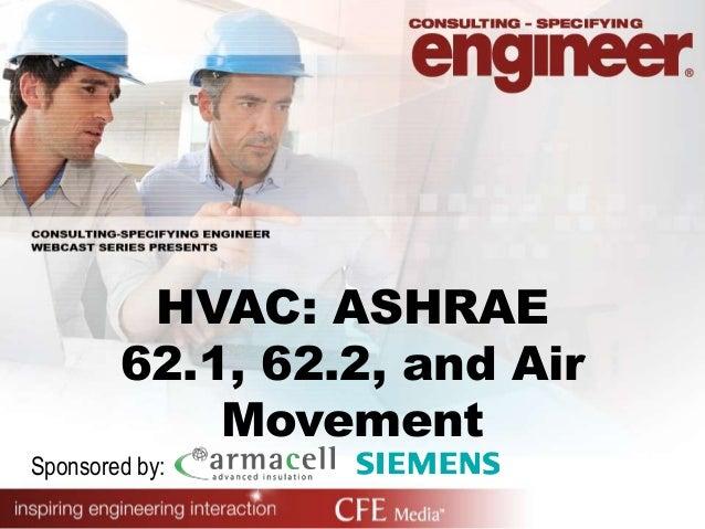 HVAC: ASHRAE62.1, 62.2, and AirMovementSponsored by: