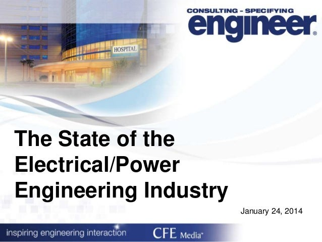 The State of the Electrical/Power Engineering Industry January 24, 2014