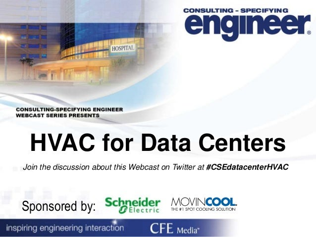 HVAC for Data Centers Sponsored by: Join the discussion about this Webcast on Twitter at #CSEdatacenterHVAC