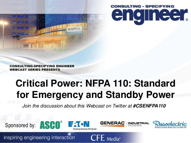 Critical Power: NFPA 110: Standard for Emergency and Standby Power Sponsored by: Join the discussion about this Webcast on...