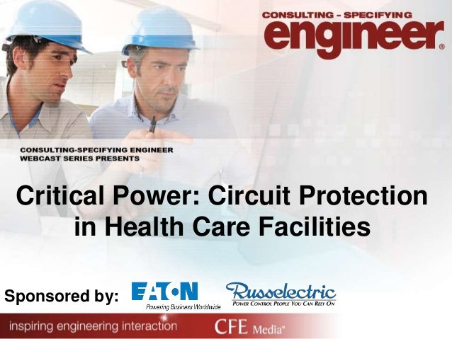 Critical Power: Circuit Protection in Health Care Facilities Sponsored by: