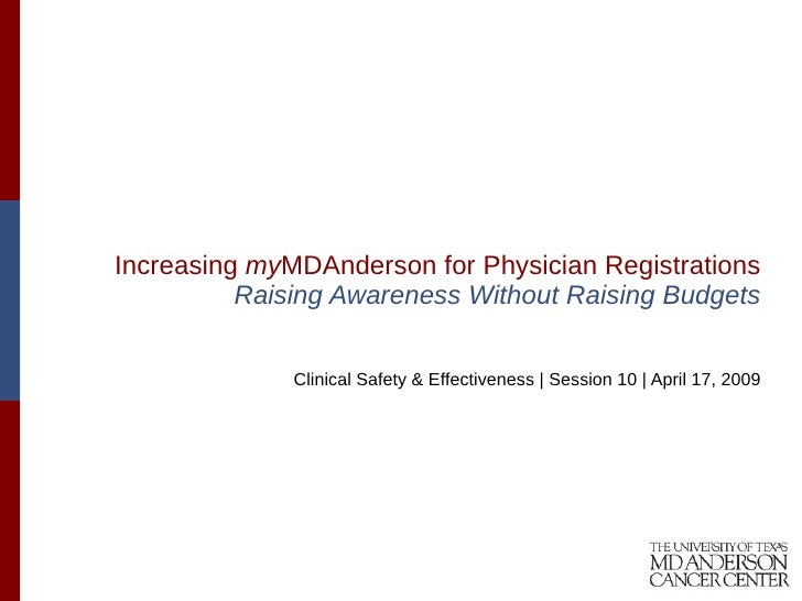 Increasing  my MDAnderson for Physician Registrations Raising Awareness Without Raising Budgets Clinical Safety & Effectiv...