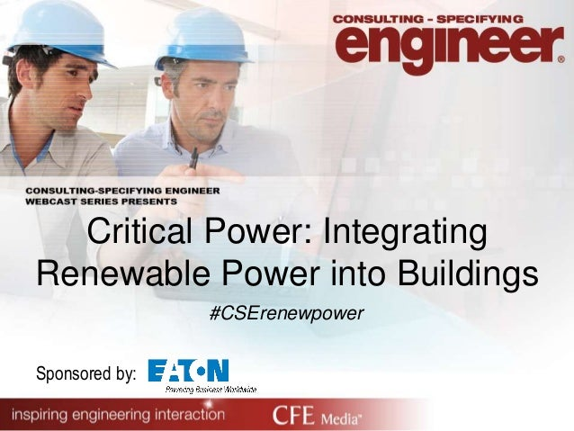 Critical Power: Integrating Renewable Power into Buildings Sponsored by: #CSErenewpower