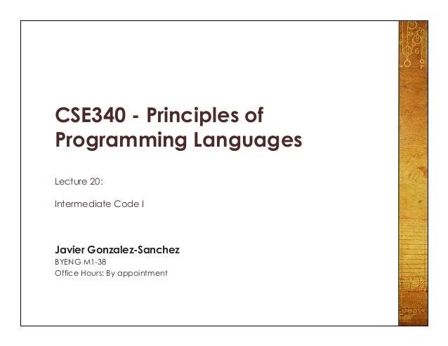 CSE340 - Principles of Programming Languages Lecture 20: Intermediate Code I Javier Gonzalez-Sanchez BYENG M1-38 Office Ho...