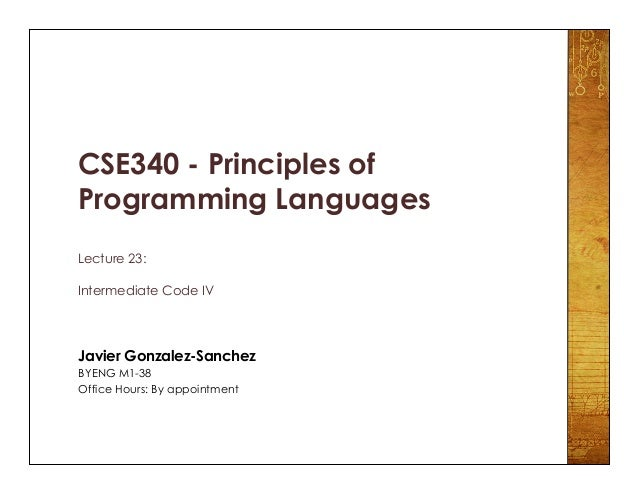 CSE340 - Principles of Programming Languages Lecture 23: Intermediate Code IV Javier Gonzalez-Sanchez BYENG M1-38 Office H...