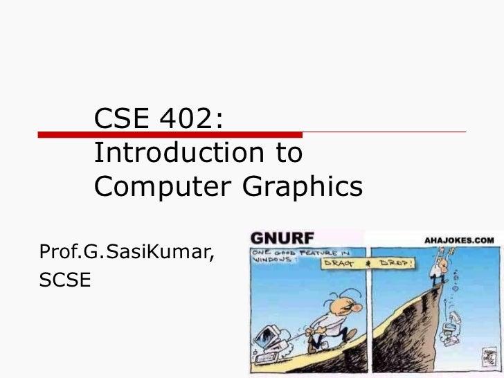 CSE 402:  Introduction to  Computer Graphics Prof.G.SasiKumar,  SCSE