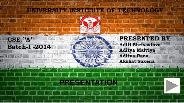 """PRESENTED BY- Aditi Shrivastava Aditya Malviya Aditya Rana Akshat Saxena CSE-""""A"""" Batch-I -2014 PRESENTATION UNIVERSITY INS..."""