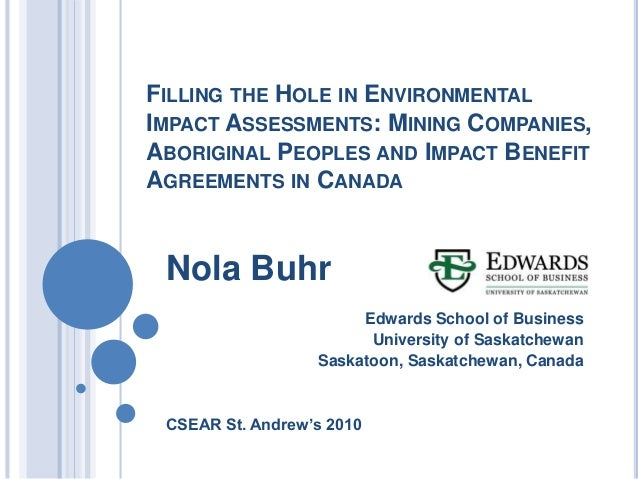 FILLING THE HOLE IN ENVIRONMENTAL IMPACT ASSESSMENTS: MINING COMPANIES, ABORIGINAL PEOPLES AND IMPACT BENEFIT AGREEMENTS I...