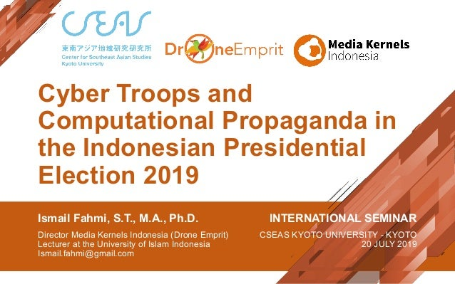 Cyber Troops and Computational Propaganda in the Indonesian Presidential Election 2019 Ismail Fahmi, S.T., M.A., Ph.D. Dir...
