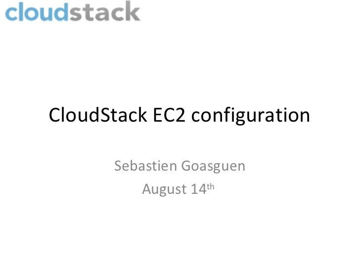 CloudStack EC2 configuration       Sebastien Goasguen          August 14th