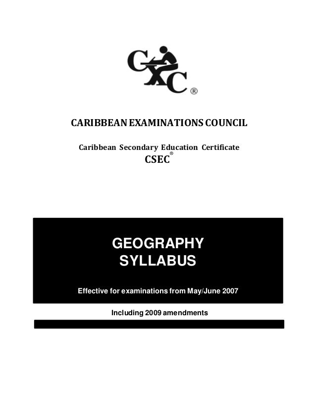 CXC 02/G/SYLL 05 CARIBBEANEXAMINATIONSCOUNCIL Caribbean Secondary Education Certificate CSEC ® GEOGRAPHY SYLLABUS Effectiv...