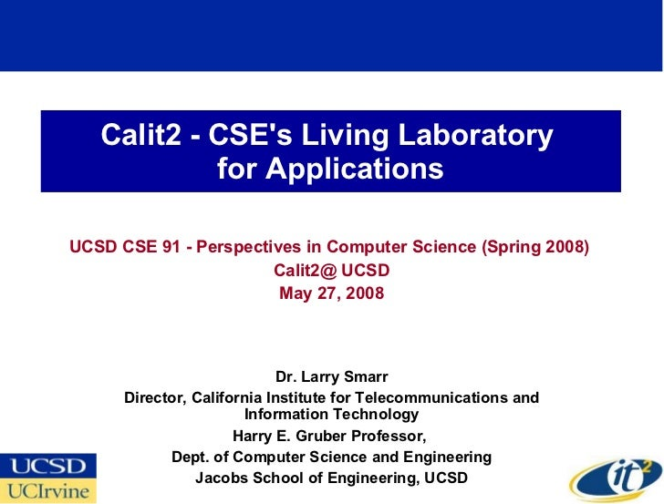 Calit2 - CSE's Living Laboratory  for Applications UCSD CSE 91 - Perspectives in Computer Science (Spring 2008)  Calit2@ U...