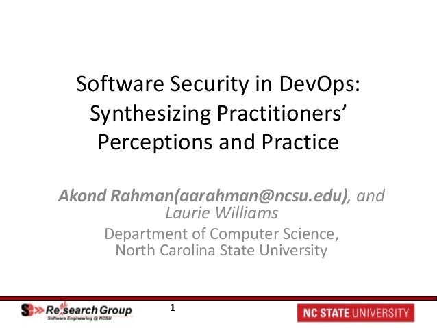1 Software Security in DevOps: Synthesizing Practitioners' Perceptions and Practice Akond Rahman(aarahman@ncsu.edu), and L...
