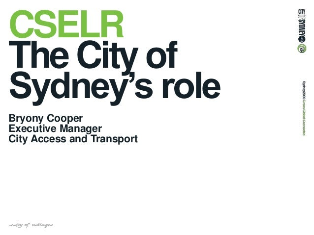 CSELR The City of Sydney's role Bryony Cooper Executive Manager City Access and Transport