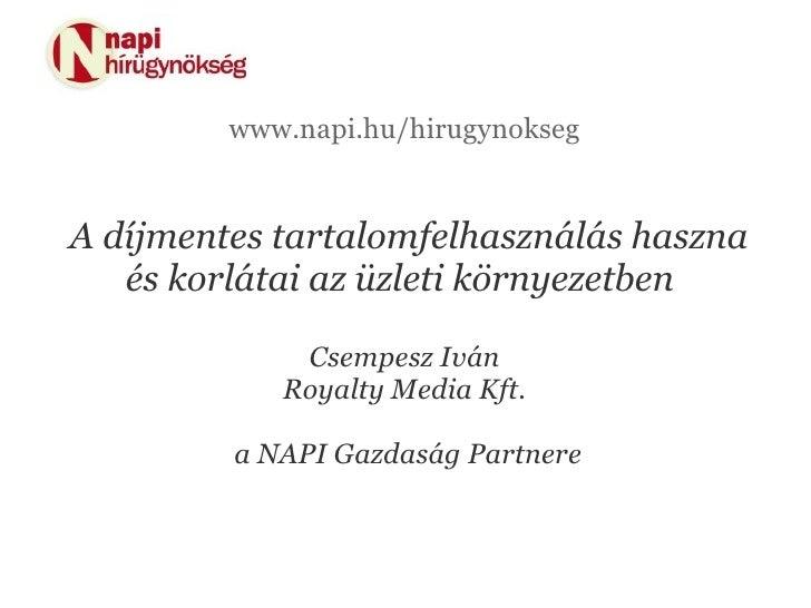 www.napi.hu/hirugynokseg   A díjmentes tartalomfelhasználás haszna    és korlátai az üzleti környezetben               Cse...