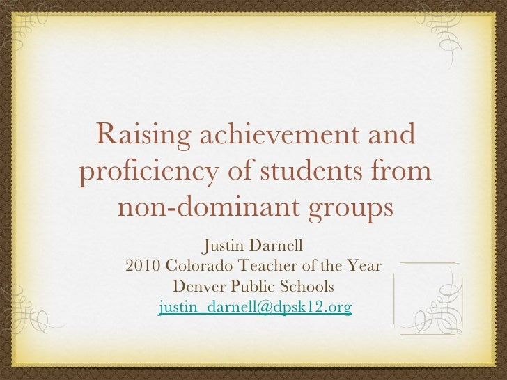 Raising achievement and proficiency of students from non-dominant groups <ul><li>Justin Darnell </li></ul><ul><li>2010 Col...
