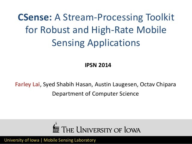University of Iowa | Mobile Sensing Laboratory CSense: A Stream-Processing Toolkit for Robust and High-Rate Mobile Sensing...