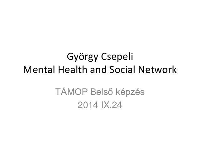 György Csepeli Mental Health and Social Network TÁMOP Belső képzés 2014 IX.24