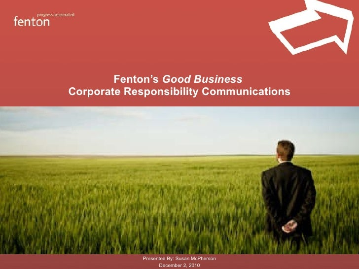 Fenton's  Good Business  Corporate Responsibility Communications Presented By: Susan McPherson December 2, 2010