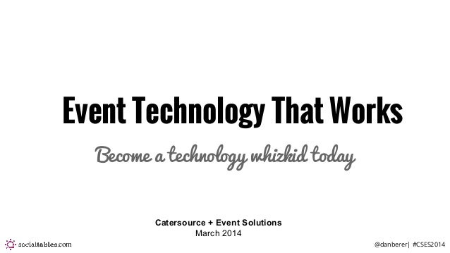@danberer| #CSES2014.com Event Technology That Works Become a technology whizkid today Catersource + Event Solutions March...