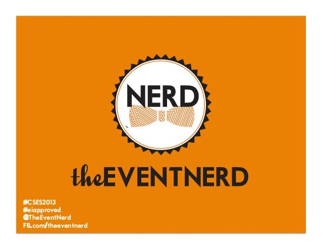 #CSES2013#eiapproved@TheEventNerdFB..com/theeventnerd