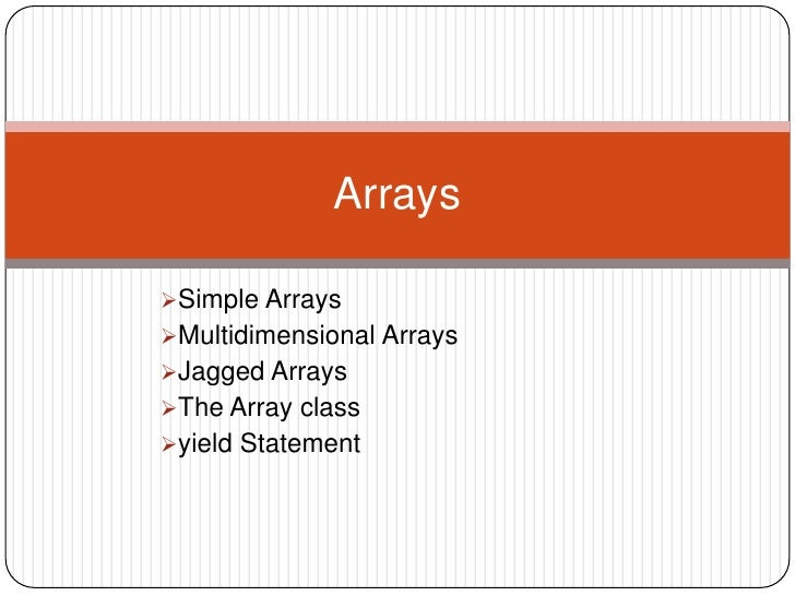 ArraysSimple ArraysMultidimensional ArraysJagged ArraysThe Array classyield Statement
