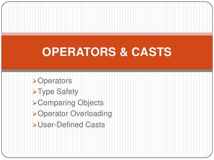 OPERATORS & CASTSOperatorsType SafetyComparing ObjectsOperator OverloadingUser-Defined Casts