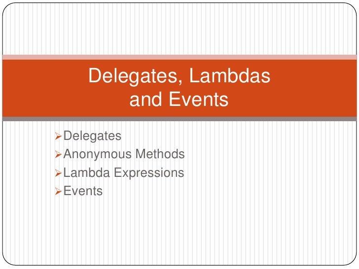 Delegates, Lambdas         and EventsDelegatesAnonymous MethodsLambda ExpressionsEvents