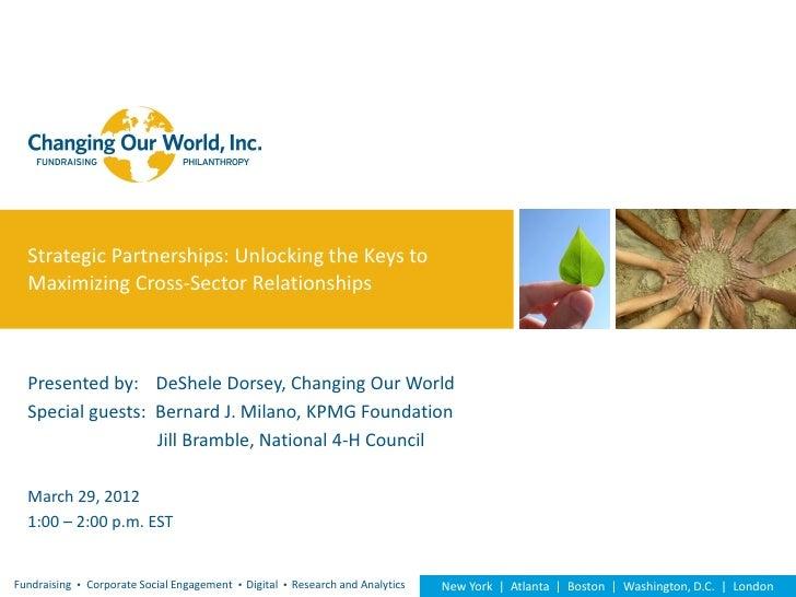 Strategic Partnerships: Unlocking the Keys to  Maximizing Cross-Sector Relationships  Presented by: DeShele Dorsey, Changi...