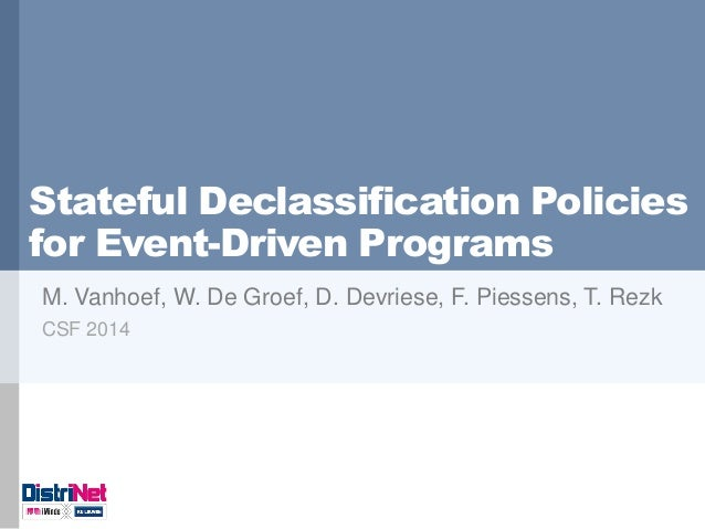 Stateful Declassification Policies for Event-Driven Programs M. Vanhoef, W. De Groef, D. Devriese, F. Piessens, T. Rezk CS...