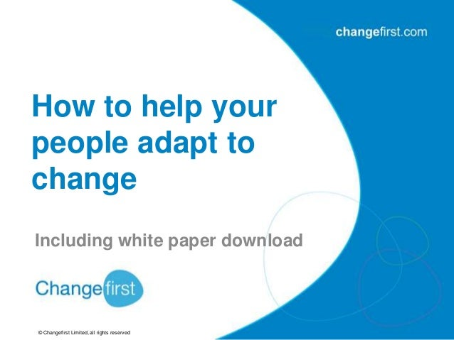 how easily people adapt to change essay Importance of adjusting to changes the ability to adapt to change many people refuse to change with the times because of an emotional attachment to the past.