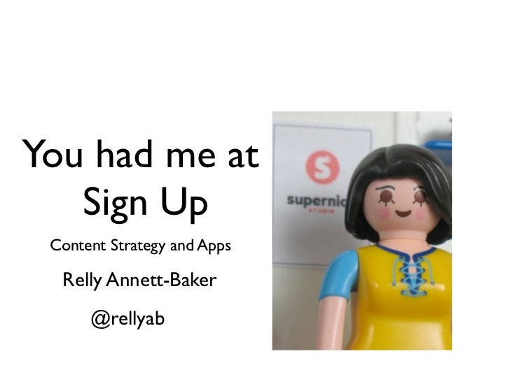 You had me at   Sign Up Content Strategy and Apps  Relly Annett-Baker      @rellyab