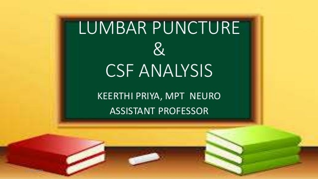LUMBAR PUNCTURE & CSF ANALYSIS KEERTHI PRIYA, MPT NEURO ASSISTANT PROFESSOR 11-06-2020 1