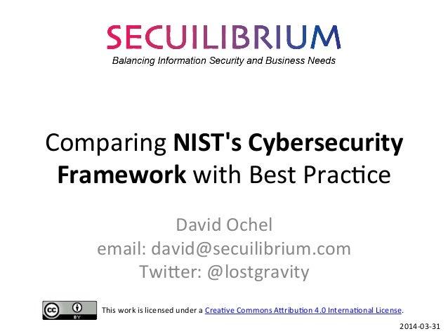 Comparing  NIST's  Cybersecurity   Framework  with  Best  Prac3ce   David  Ochel   email:  david@secui...