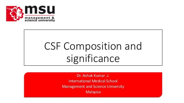 CSF Composition and  significance  Dr. Ashok Kumar .J.  International Medical School  Management and Science University  M...