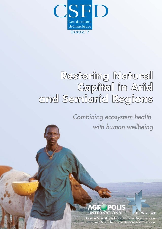 Issue 7   Restoring Natural      Capital in Aridand Semiarid Regions      Combining ecosystem health            with human...
